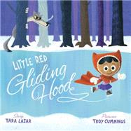 Little Red Gliding Hood by Lazar, Tara; Cummings, Troy, 9780385370066