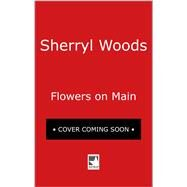 Flowers on Main by Woods, Sherryl, 9780778330066