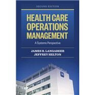 Health Care Operations Management: A Systems Perspective by Langabeer, James R., II, Ph.D., 9781284050066