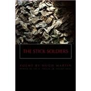 The Stick Soldiers by Martin, Hugh; Eady, Cornelius, 9781938160066