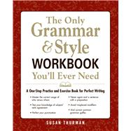 The Only Grammar & Style Workbook You'll Ever Need: A One-Stop Practice and Exercise Book for Perfect Writing by Thurman, Susan, 9781440530067