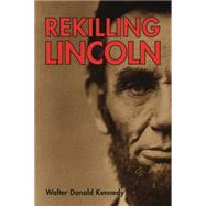 Rekilling Lincoln by Kennedy, Walter, 9781455620067