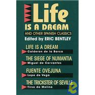 Life Is a Dream and Other Spanish Classics by Bentley, Eric, 9781557830067