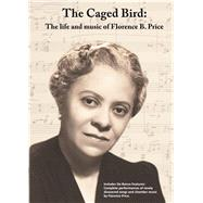 The Caged Bird: The Life and Music of Florence B. Price by Greeson, Jim (PRD); Carpenter, Dale (PRD), 9781682260067