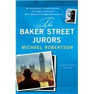 The Baker Street Jurors A Baker Street Mystery by Robertson, Michael, 9781250060068