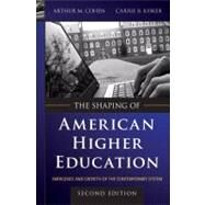 The Shaping of American Higher Education Emergence and Growth of the Contemporary System by Cohen, Arthur M.; Kisker, Carrie B., 9780470480069