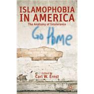 Islamophobia in America The Anatomy of Intolerance by Ernst, Carl W., 9781137290069