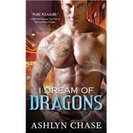I Dream of Dragons by Chase, Ashlyn, 9781492610069