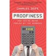 Proofiness How You're Being Fooled by the Numbers by Seife, Charles, 9780143120070