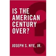Is the American Century Over? by Nye, Joseph S., Jr., 9780745690070