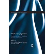 WorkûFamily Dynamics: Competing Logics of Regulation, Economy and Morals by Brandth; Berit, 9781138860070