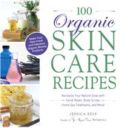 100 Organic Skincare Recipes by Ress, Jessica, 9781440570070