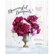 Meaningful Bouquets by Okies, Leigh; McGuinness, Lisa; Breakey, Annabelle, 9781452140070