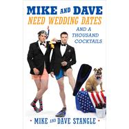 Mike and Dave Need Wedding Dates And a Thousand Cocktails by Stangle, Mike; Stangle, Dave, 9781476760070