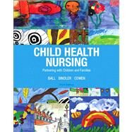 Child Health Nursing by Ball, Jane W., DrPH, RN, CPNP; Bindler, Ruth C.; Cowen, Kay J., 9780132840071