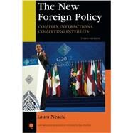 The New Foreign Policy Complex Interactions, Competing Interests by Neack, Laura, 9781442220072