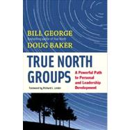 True North Groups : A Powerful Path to Personal and Leadership Development by George, Bill; Baker, Doug; Leider, Richard J., 9781609940072