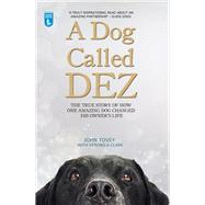 A Dog Called Dez: The True Story of How One Amazing Dog Changed His Owner's Life by Tovey, John; Clark, Veronica, 9781784180072