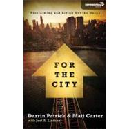 For the City : Proclaiming and Living Out the Gospel by Carter, Matt; Patrick, Darrin; Lindsey, Joel A. (CON), 9780310330073