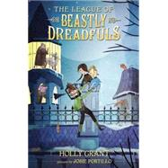 The League of Beastly Dreadfuls Book 1 by GRANT, HOLLY, 9780385370073