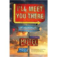 I'll Meet You There by Demetrios, Heather, 9781250080073