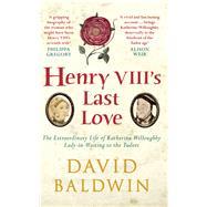 Henry Viii's Last Love by Baldwin, David, 9781445660073
