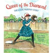 Queen of the Diamond The Lizzie Murphy Story by McCully, Emily Arnold, 9780374300074