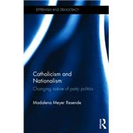 Catholicism and Nationalism: Changing Nature of Party Politics by Resende; Madalena, 9780415670074