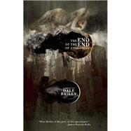 The End of the End of Everything Stories by Bailey, Dale, 9781630230074