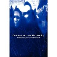 Ghosts Across Kentucky by Montell, William Lynwood, 9780813190075