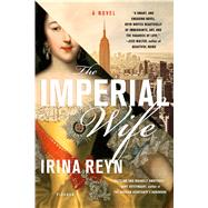 The Imperial Wife A Novel by Reyn, Irina, 9781250130075