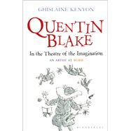 Quentin Blake: In the Theatre of the Imagination An Artist at Work by Kenyon, Ghislaine, 9781441130075