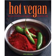 Hot Vegan 200 Sultry & Full-Flavored Recipes from Around the World by Robertson, Robin, 9781449460075