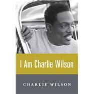 I Am Charlie Wilson by Wilson, Charlie, 9781476790077