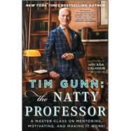 Tim Gunn: The Natty Professor A Master Class on Mentoring, Motivating, and Making It Work! by Gunn, Tim, 9781476780078