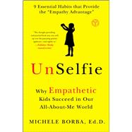 UnSelfie Why Empathetic Kids Succeed in Our All-About-Me World by Borba, Michele, 9781501110078