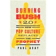 Burning Bush 2.0 by Asay, Paul, 9781501800078