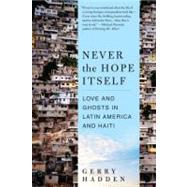 Never the Hope Itself Original Binding: Paperback Publisher: Harpercollins Publish Date: 2011/09/06 Synopsis: A former NPR Correspondent for Mexico, Latin America and Haiti presents a gripping narrative of his time in Mexico City, where he witnessed the coexistence of both inhuman conditions and human joy as a bloody rebellion raged on