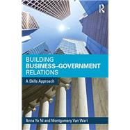 Building Business-Government Relations: A Skills Approach by Ni; Anna, 9780765640079