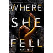 Where She Fell by Ward, Kaitlin, 9781338230079