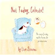 Not Today, Celeste! by Stevens, Liza, 9781785920080