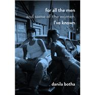 For All the Men and Some of the Women I've Known by Botha, Danila, 9781988040080