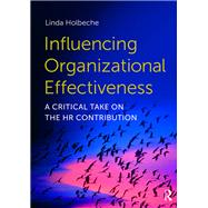 Influencing Organizational Effectiveness: A critical take on the HR contribution by Holbeche; Linda Dr, 9780415740081