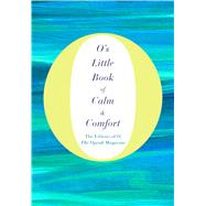 O's Little Book of Calm & Comfort by O, The Oprah Magazine, 9781250070081
