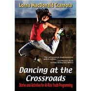 Dancing at the Crossroads: Stories and Activities for At-risk Youth Programming by Czarnota, Lorna, 9781624910081