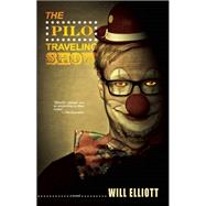 The Pilo Traveling Show A Novel by Elliott, Will, 9781630230081