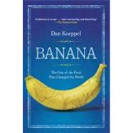 Banana : The Fate of the Fruit That Changed the World by Koeppel, Dan, 9780452290082