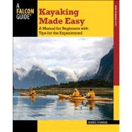 Kayaking Made Easy, 4th A Manual for Beginners with Tips for the Experienced by Stuhaug, Dennis, 9780762780082