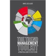 The Trend Management Toolkit A Practical Guide to the Future by Kjaer, Anne Lise, 9781137370082