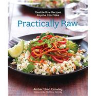 Practically Raw Flexible Raw Recipes Anyone Can Make by Crawley, Amber Shea, 9781449460082